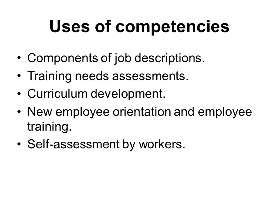 Uses of competencies Components of job descriptions.