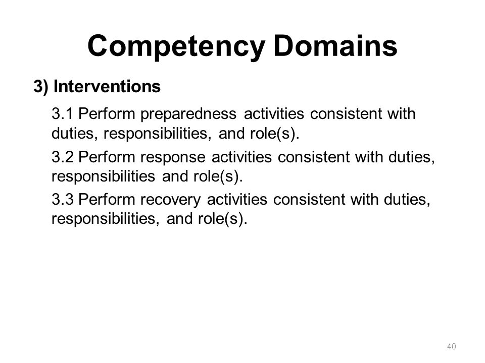 Competency Domains 3) Interventions 3.1 Perform preparedness activities consistent with duties, responsibilities, and role(s).