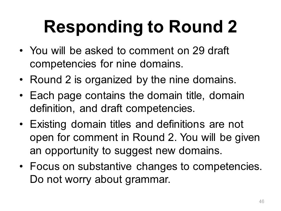 Responding to Round 2 You will be asked to comment on 29 draft competencies for nine domains.