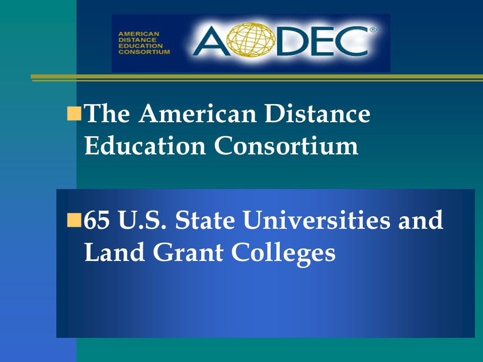 The American Distance Education Consortium 65 U.S. State Universities and Land Grant Colleges