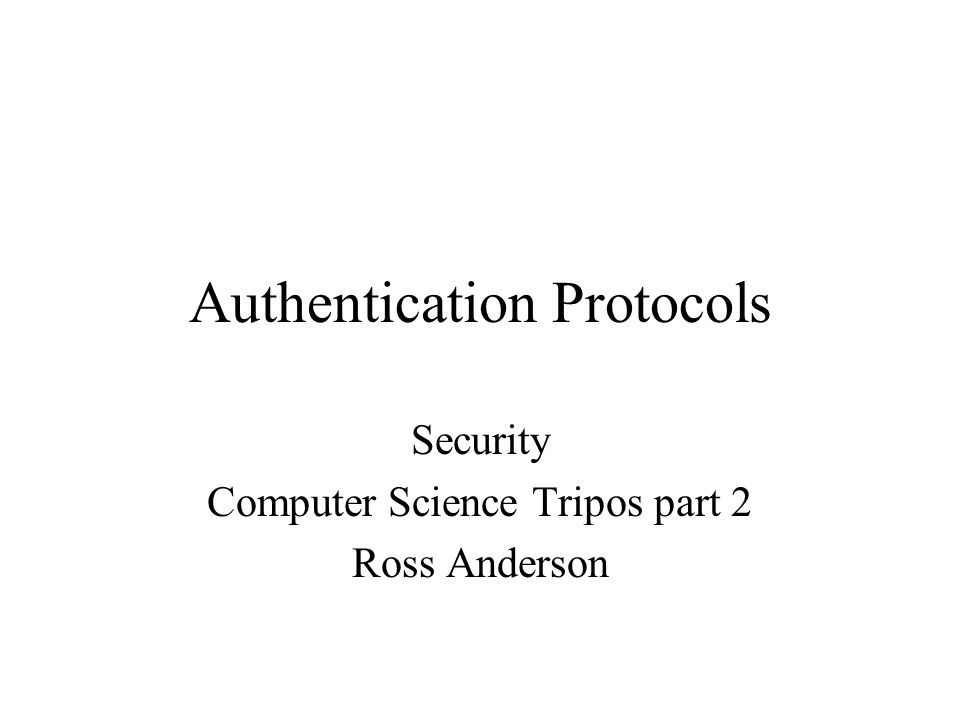 Authentication Protocols Security Computer Science Tripos part 2 Ross Anderson