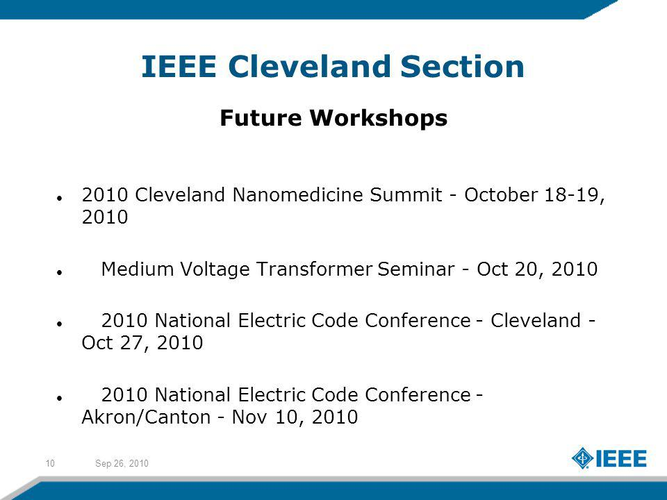 Sep 26, 201010 IEEE Cleveland Section Future Workshops 2010 Cleveland Nanomedicine Summit - October 18-19, 2010 Medium Voltage Transformer Seminar - Oct 20, 2010 2010 National Electric Code Conference - Cleveland - Oct 27, 2010 2010 National Electric Code Conference - Akron/Canton - Nov 10, 2010