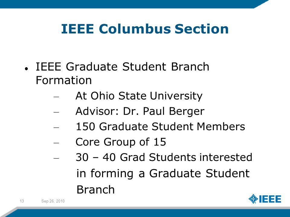 Sep 26, 201013 IEEE Columbus Section IEEE Graduate Student Branch Formation – At Ohio State University – Advisor: Dr.