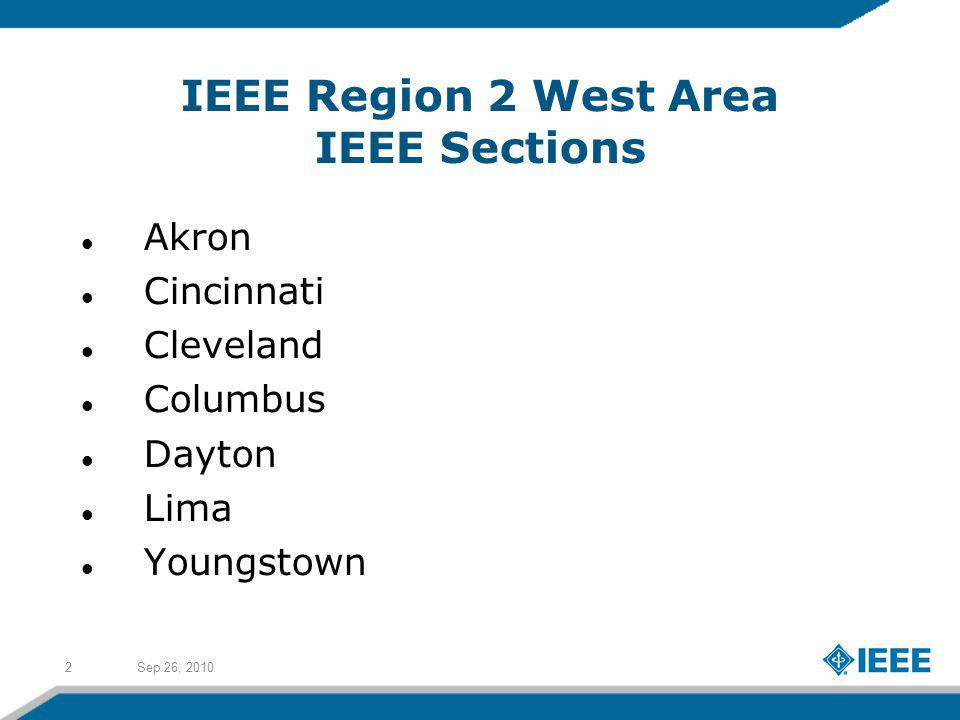 Sep 26, 20102 IEEE Region 2 West Area IEEE Sections Akron Cincinnati Cleveland Columbus Dayton Lima Youngstown