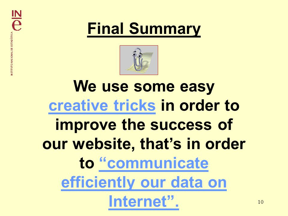 10 Final Summary We use some easy creative tricks in order to improve the success of our website, thats in order to communicate efficiently our data on Internet.