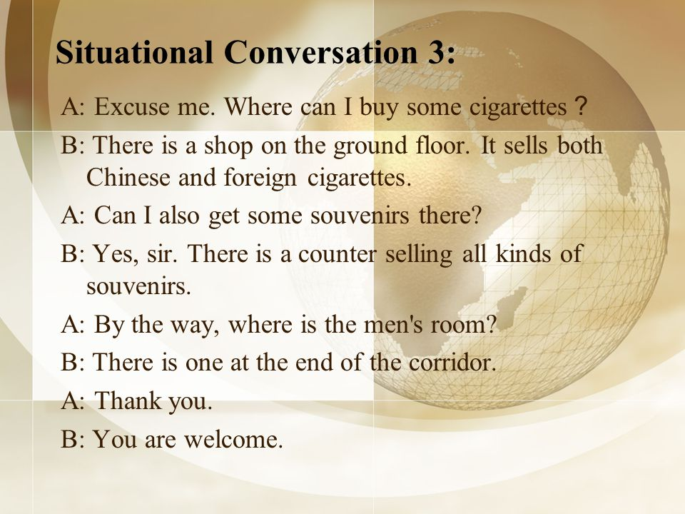 Situational Conversation 3: A: Excuse me.