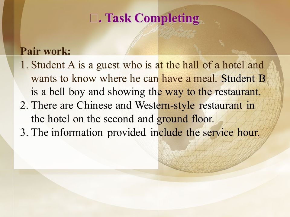 Pair work: 1.Student A is a guest who is at the hall of a hotel and wants to know where he can have a meal.