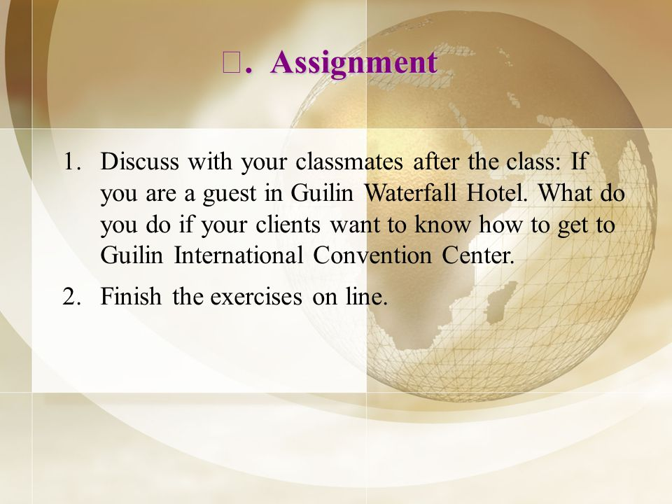 1.Discuss with your classmates after the class: If you are a guest in Guilin Waterfall Hotel.