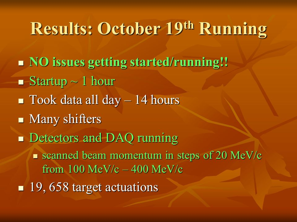 Results: October 19 th Running NO issues getting started/running!.