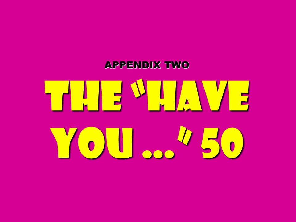 APPENDIX TWO The Have you … 50