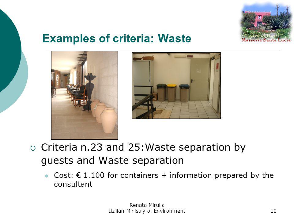 Renata Mirulla Italian Ministry of Environment10 Examples of criteria: Waste Criteria n.23 and 25:Waste separation by guests and Waste separation Cost: 1.100 for containers + information prepared by the consultant