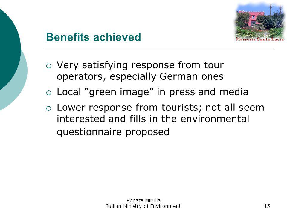 Renata Mirulla Italian Ministry of Environment15 Benefits achieved Very satisfying response from tour operators, especially German ones Local green image in press and media Lower response from tourists; not all seem interested and fills in the environmental questionnaire proposed