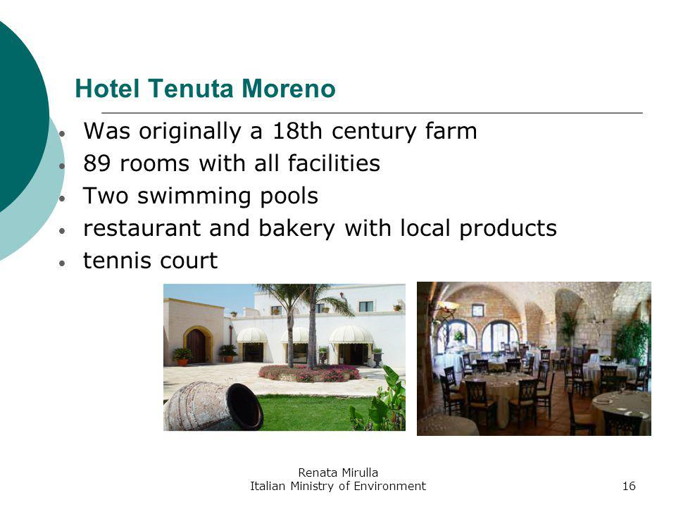 Renata Mirulla Italian Ministry of Environment16 Hotel Tenuta Moreno Was originally a 18th century farm 89 rooms with all facilities Two swimming pools restaurant and bakery with local products tennis court