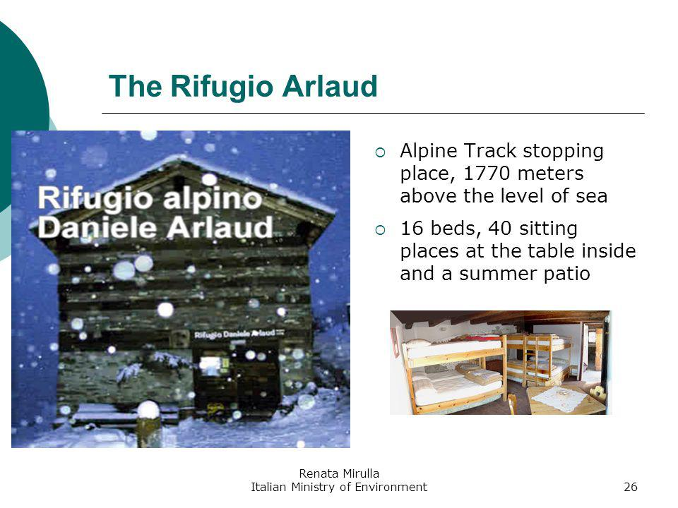 Renata Mirulla Italian Ministry of Environment26 The Rifugio Arlaud Alpine Track stopping place, 1770 meters above the level of sea 16 beds, 40 sitting places at the table inside and a summer patio