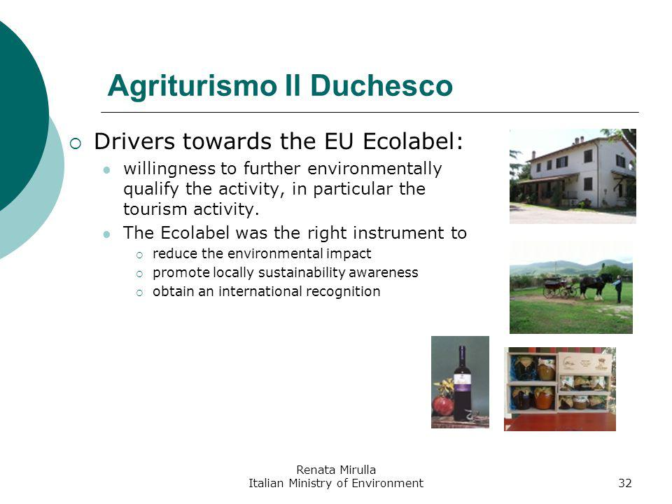 Renata Mirulla Italian Ministry of Environment32 Agriturismo Il Duchesco Drivers towards the EU Ecolabel: willingness to further environmentally qualify the activity, in particular the tourism activity.