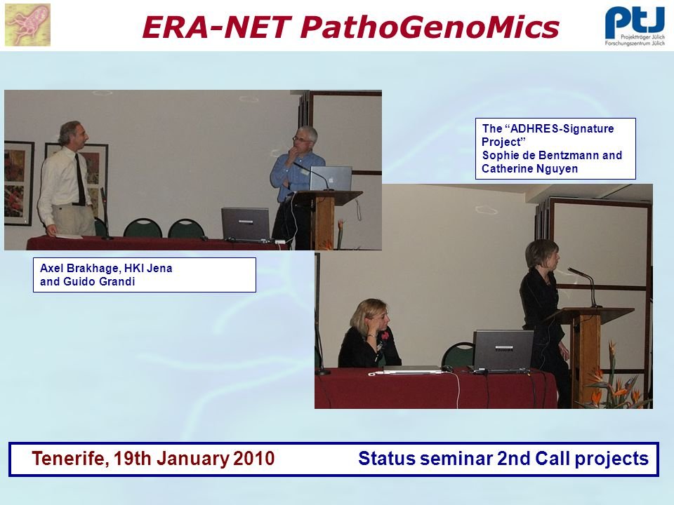 ERA-NET PathoGenoMics Tenerife, 19th January 2010 Status seminar 2nd Call projects The ADHRES-Signature Project Sophie de Bentzmann and Catherine Nguyen Axel Brakhage, HKI Jena and Guido Grandi