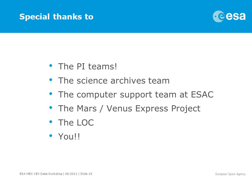 ESA MEX VEX Data Workshop | 06/2011 | Slide 19 Special thanks to The PI teams.