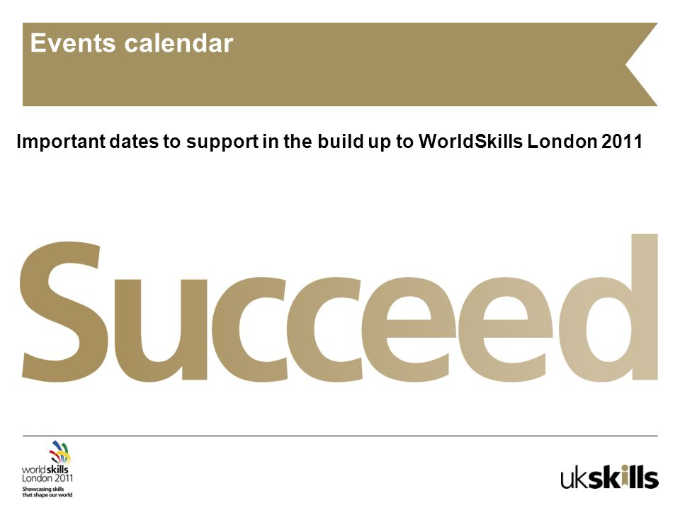 Events calendar Important dates to support in the build up to WorldSkills London 2011
