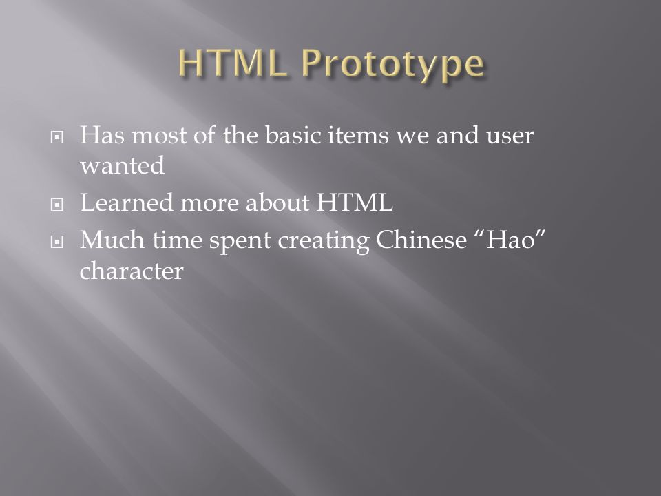 Has most of the basic items we and user wanted Learned more about HTML Much time spent creating Chinese Hao character