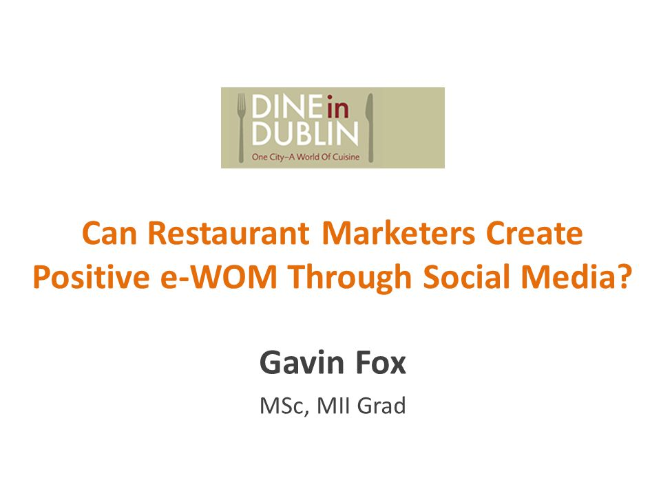 Can Restaurant Marketers Create Positive e-WOM Through Social Media Gavin Fox MSc, MII Grad