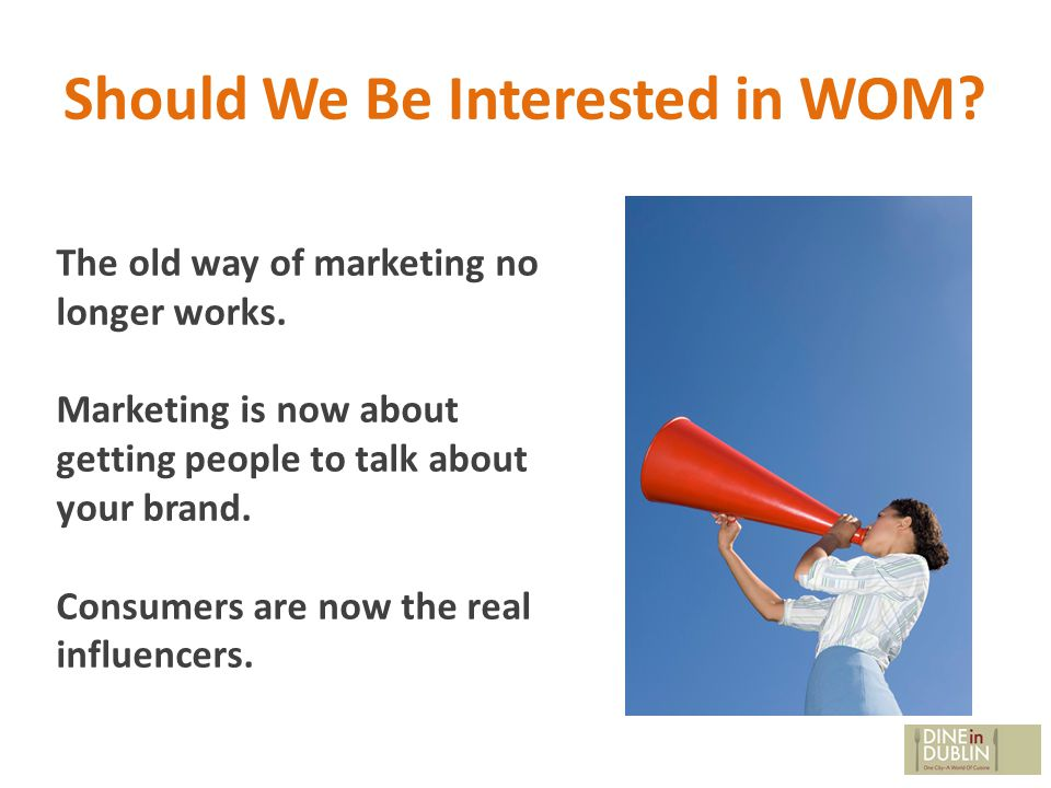 Should We Be Interested in WOM. The old way of marketing no longer works.