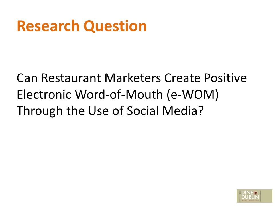 Research Question Can Restaurant Marketers Create Positive Electronic Word-of-Mouth (e-WOM) Through the Use of Social Media
