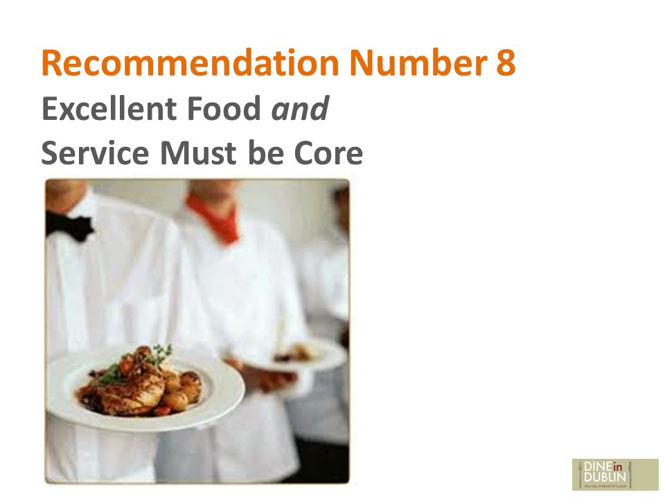 Recommendation Number 8 Excellent Food and Service Must be Core