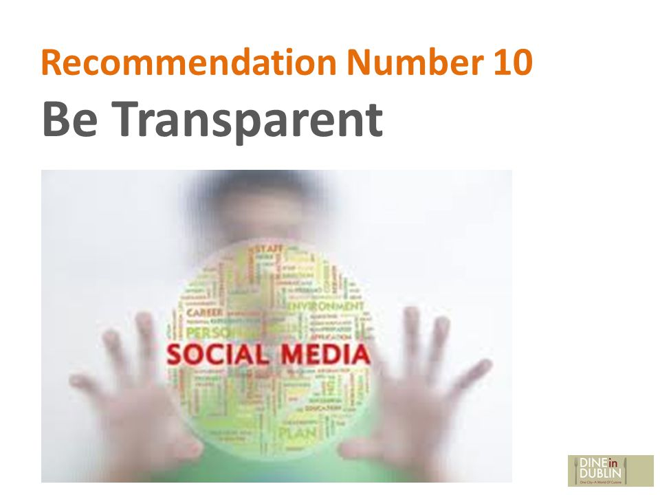 Recommendation Number 10 Be Transparent