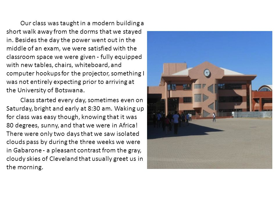 Our class was taught in a modern building a short walk away from the dorms that we stayed in.