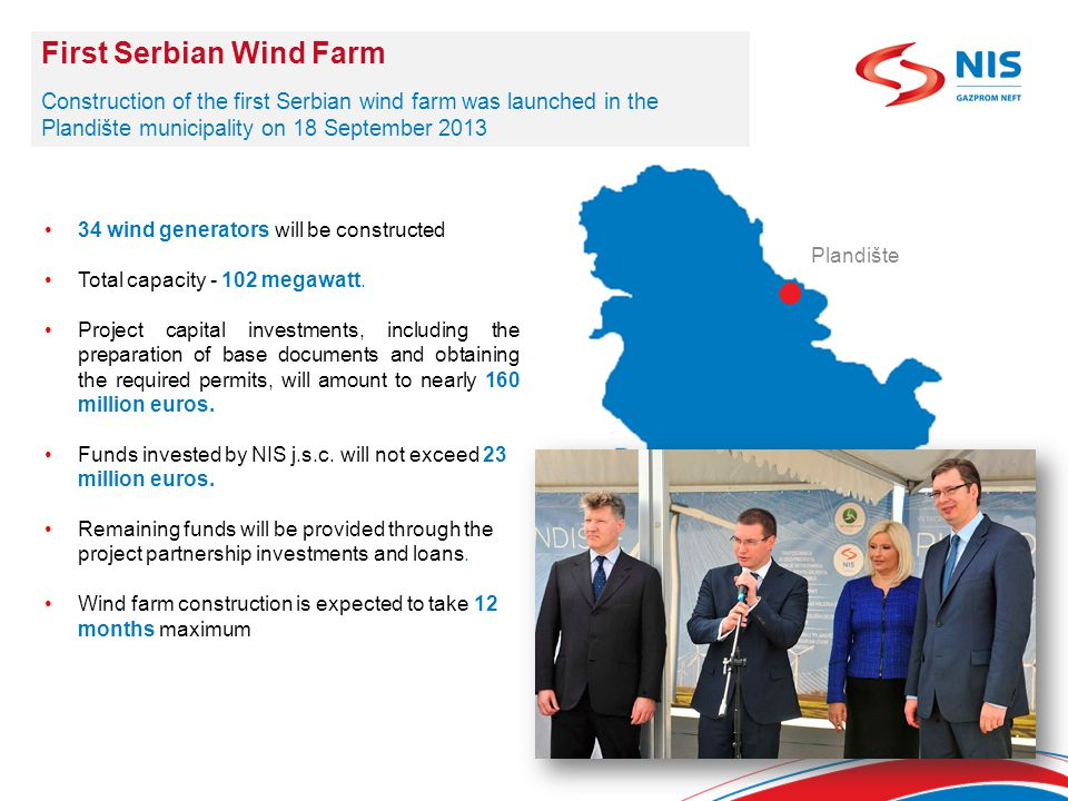 First Serbian Wind Farm Construction of the first Serbian wind farm was launched in the Plandište municipality on 18 September 2013 34 wind generators will be constructed Total capacity - 102 megawatt.