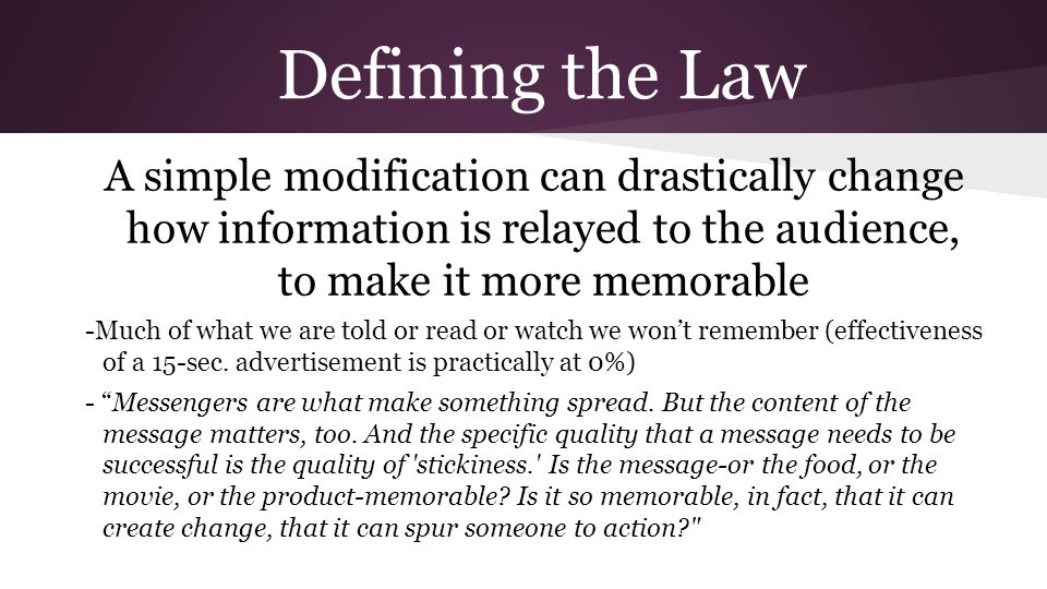 A simple modification can drastically change how information is relayed to the audience, to make it more memorable -Much of what we are told or read or watch we wont remember (effectiveness of a 15-sec.