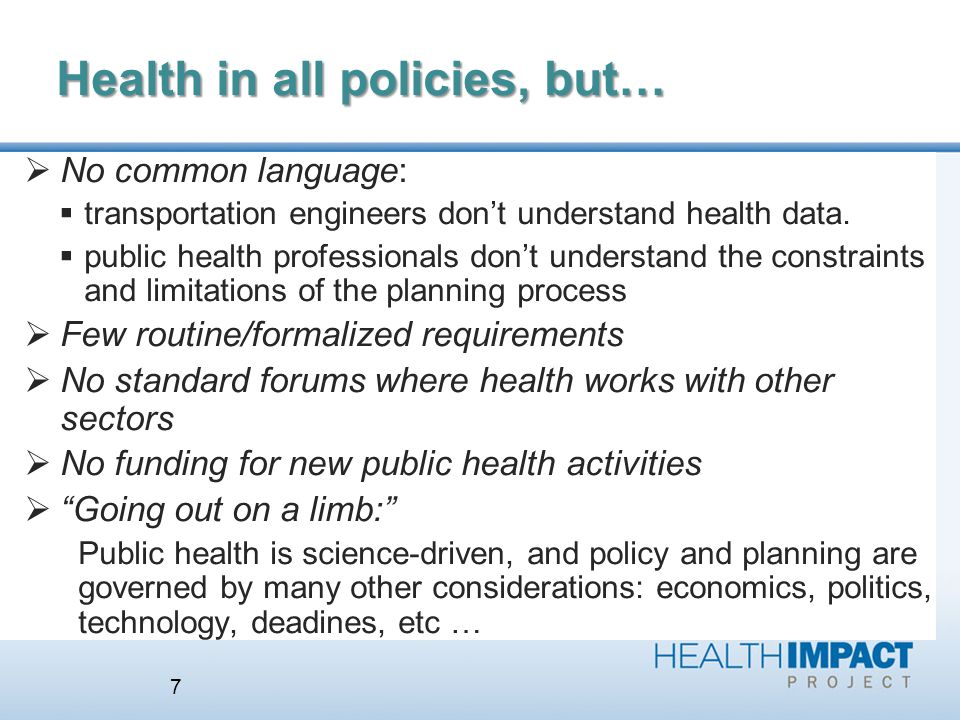 Health in all policies, but… No common language: transportation engineers dont understand health data.