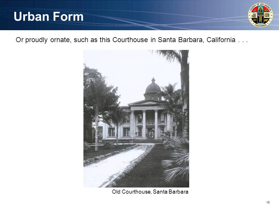 15 Old Courthouse, Santa Barbara Or proudly ornate, such as this Courthouse in Santa Barbara, California...