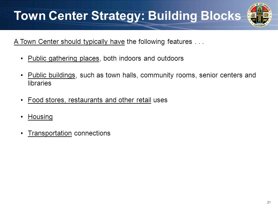 21 A Town Center should typically have the following features...