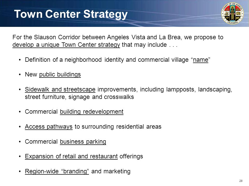 28 For the Slauson Corridor between Angeles Vista and La Brea, we propose to develop a unique Town Center strategy that may include...