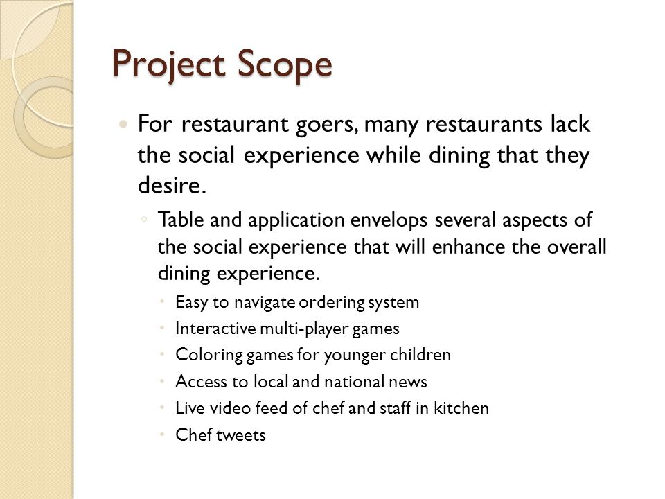 Project Scope For restaurant goers, many restaurants lack the social experience while dining that they desire.