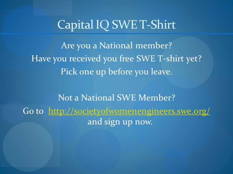 Capital IQ SWE T-Shirt Are you a National member. Have you received you free SWE T-shirt yet.