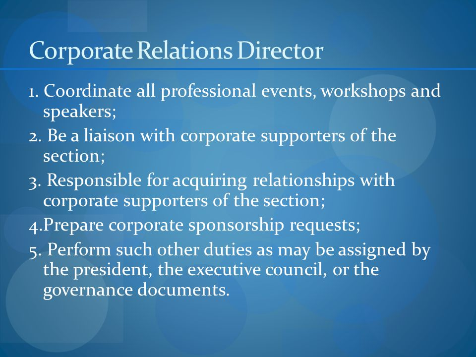 Corporate Relations Director 1. Coordinate all professional events, workshops and speakers; 2.