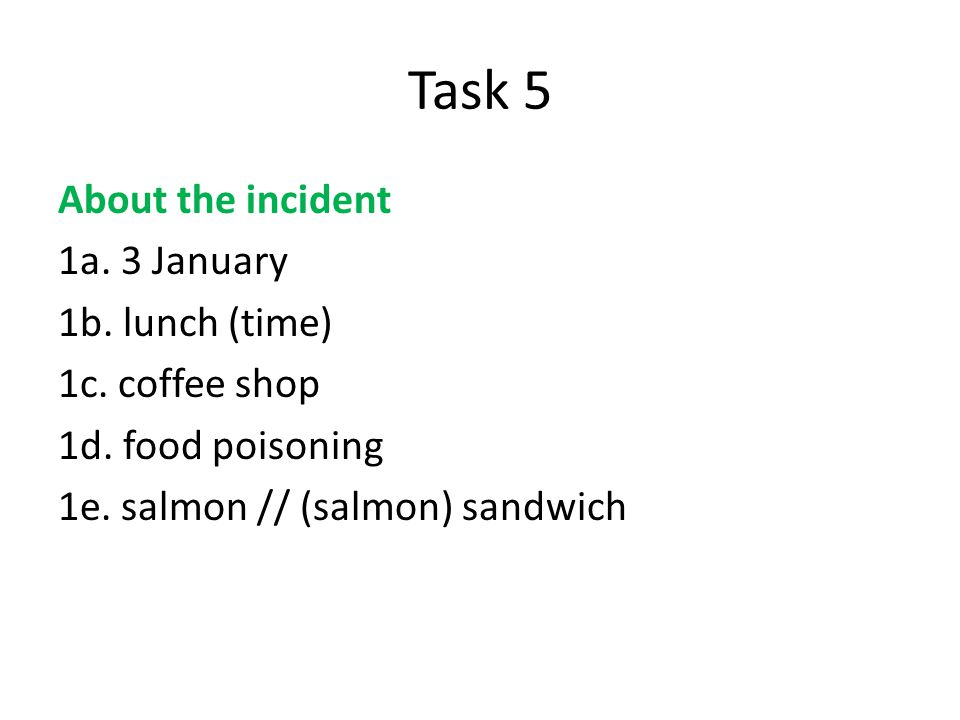 Task 5 About the incident 1a. 3 January 1b. lunch (time) 1c.