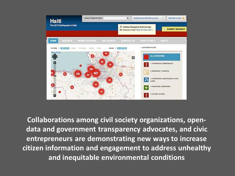 Collaborations among civil society organizations, open- data and government transparency advocates, and civic entrepreneurs are demonstrating new ways to increase citizen information and engagement to address unhealthy and inequitable environmental conditions