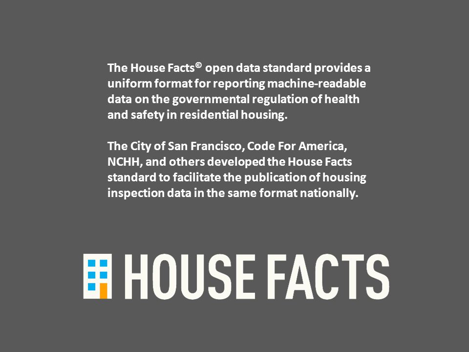 The House Facts © open data standard provides a uniform format for reporting machine-readable data on the governmental regulation of health and safety in residential housing.