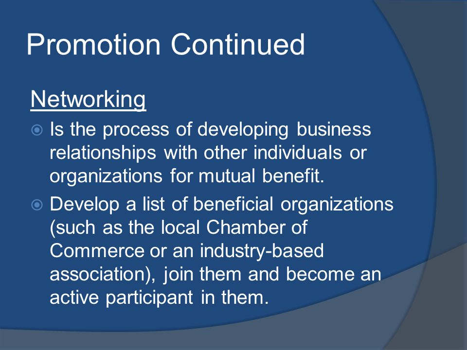 Promotion Continued Networking Is the process of developing business relationships with other individuals or organizations for mutual benefit.