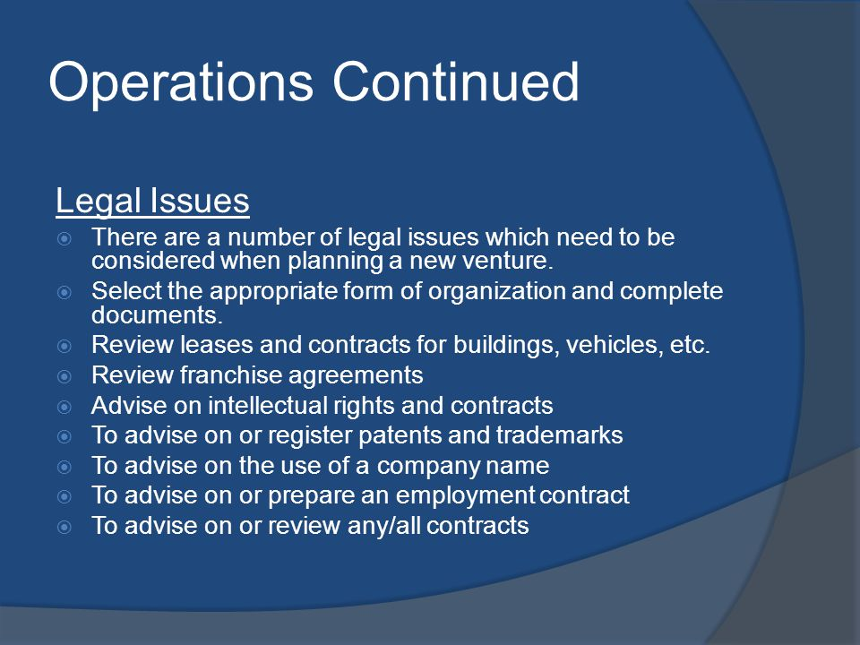 Operations Continued Legal Issues There are a number of legal issues which need to be considered when planning a new venture.