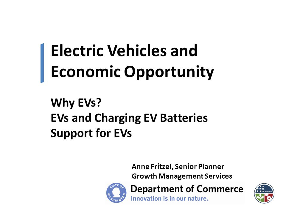 Electric Vehicles and Economic Opportunity Anne Fritzel, Senior Planner Growth Management Services Why EVs.
