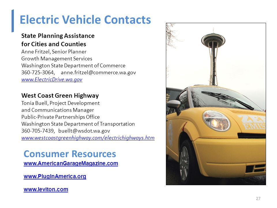 State Planning Assistance for Cities and Counties Anne Fritzel, Senior Planner Growth Management Services Washington State Department of Commerce ,   West Coast Green Highway Tonia Buell, Project Development and Communications Manager Public-Private Partnerships Office Washington State Department of Transportation ,   27 Electric Vehicle Contacts Consumer Resources