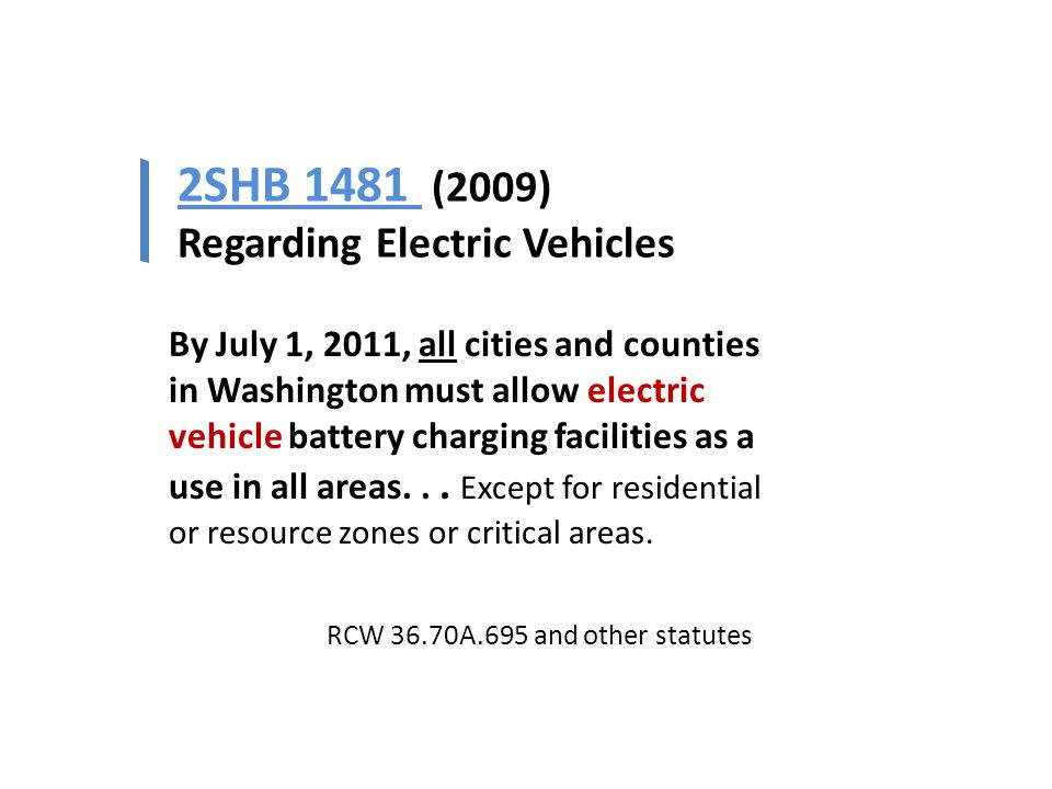 By July 1, 2011, all cities and counties in Washington must allow electric vehicle battery charging facilities as a use in all areas...