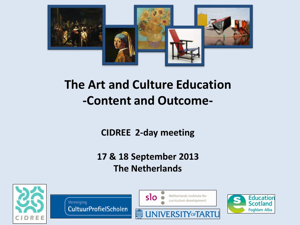 The Art and Culture Education -Content and Outcome- CIDREE 2-day meeting 17 & 18 September 2013 The Netherlands