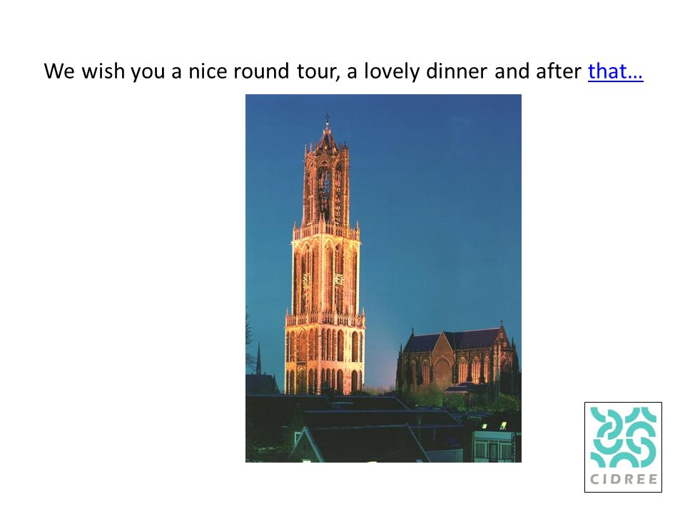 We wish you a nice round tour, a lovely dinner and after that…that…