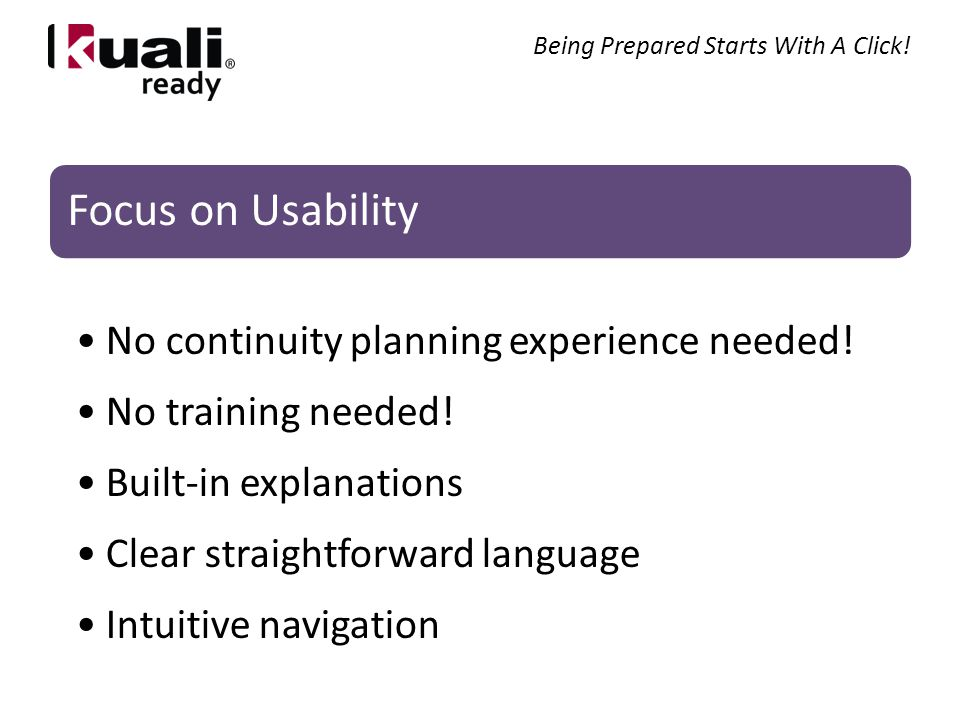 Focus on Usability No continuity planning experience needed.