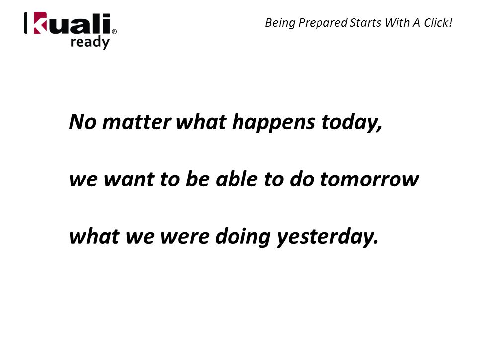 No matter what happens today, we want to be able to do tomorrow what we were doing yesterday.